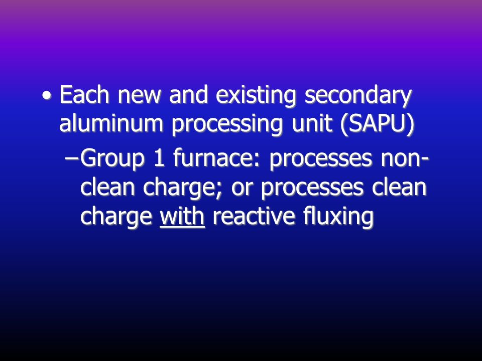 Each new and existing secondary aluminum processing unit (SAPU)
