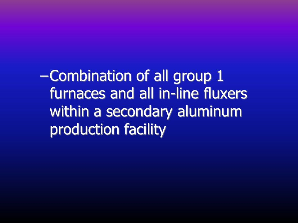 Combination of all group 1 furnaces and all in-line fluxers within a secondary aluminum production facility