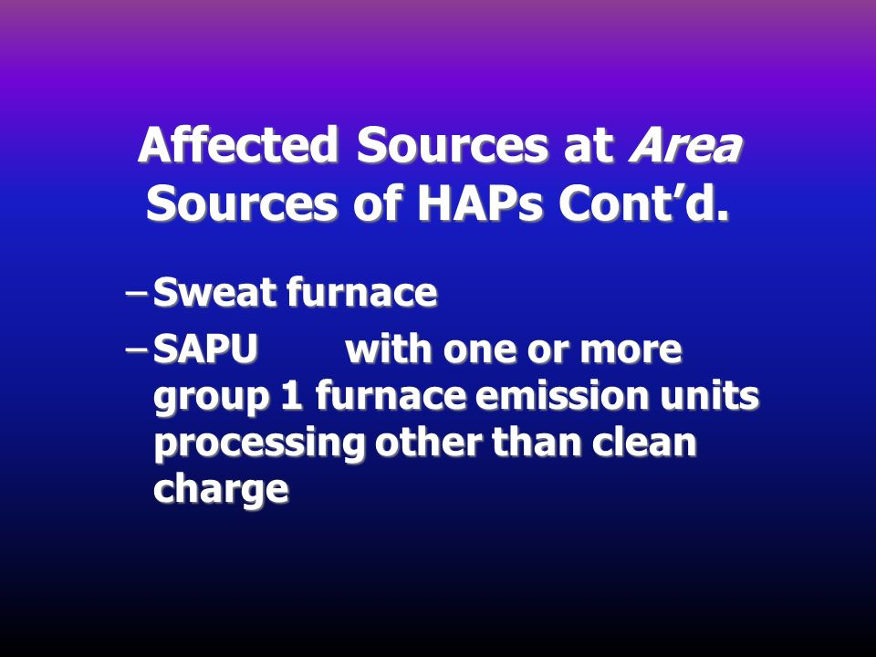 Affected Sources at Area Sources of HAPs Cont'd.