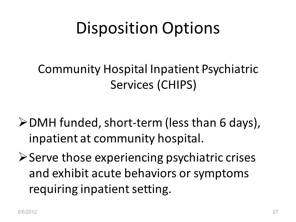 Community Hospital Inpatient Psychiatric Services (CHIPS)