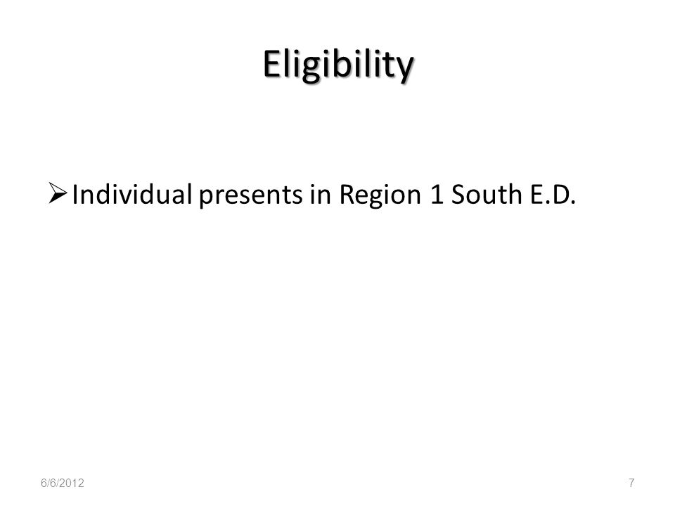 Eligibility Individual presents in Region 1 South E.D. 6/6/2012