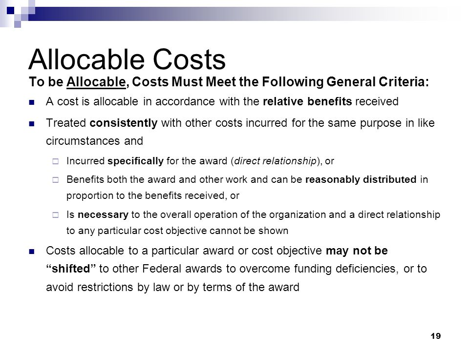 Allocable Costs To be Allocable, Costs Must Meet the Following General Criteria: