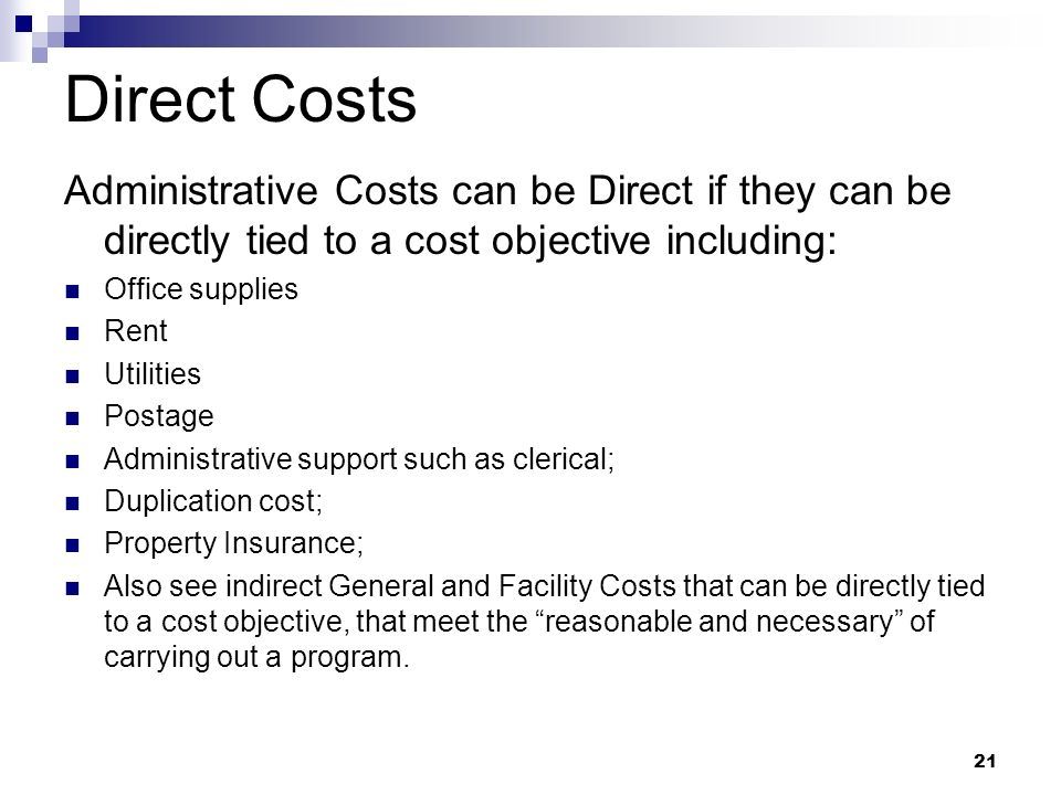 Direct Costs Administrative Costs can be Direct if they can be directly tied to a cost objective including: