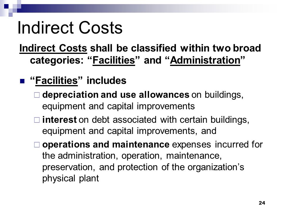 Indirect Costs Indirect Costs shall be classified within two broad categories: Facilities and Administration
