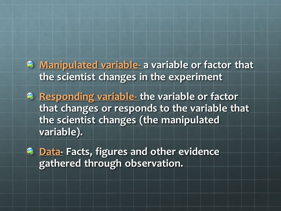 Manipulated variable- a variable or factor that the scientist changes in the experiment