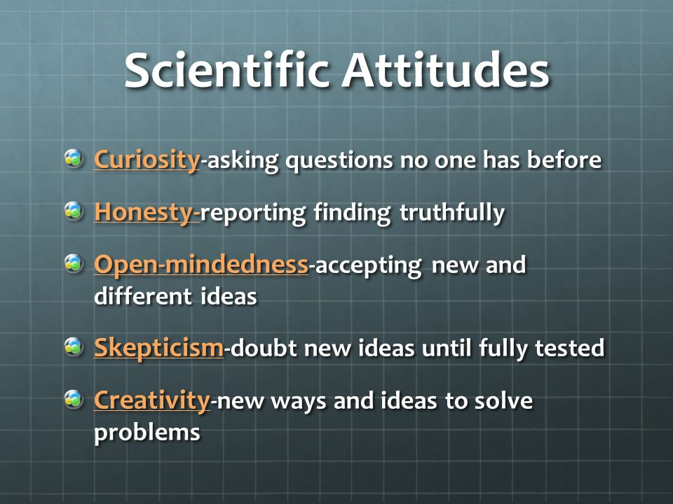 Scientific Attitudes Curiosity-asking questions no one has before