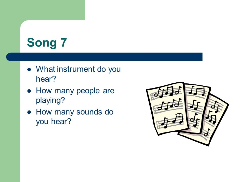Song 7 What instrument do you hear How many people are playing