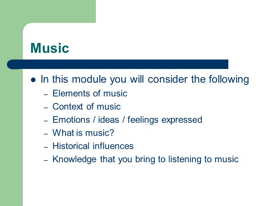 Music In this module you will consider the following Elements of music