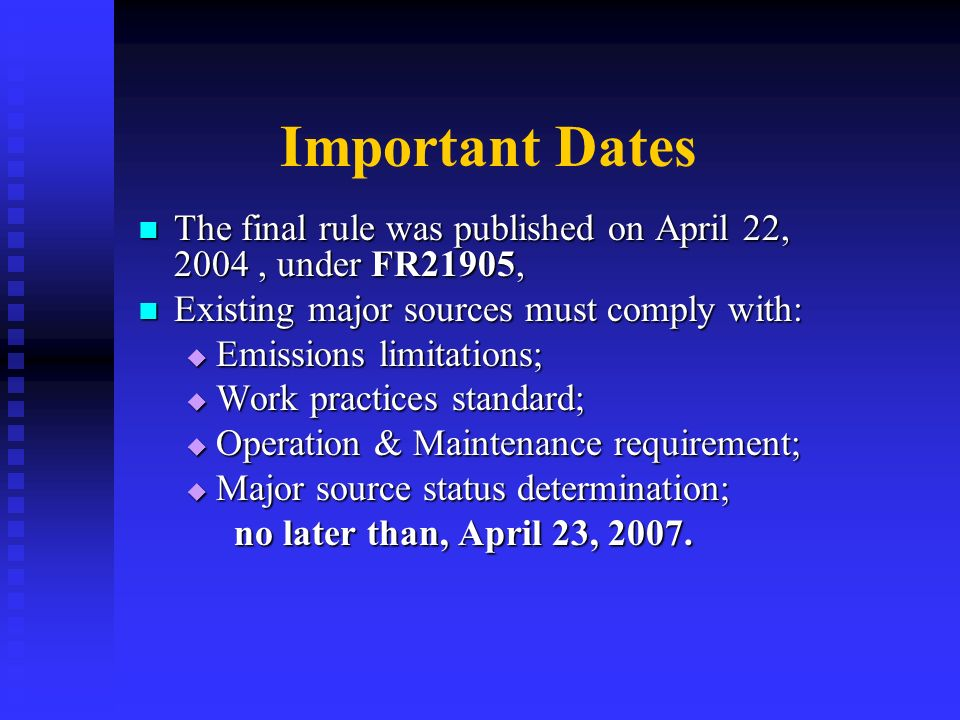 Important Dates The final rule was published on April 22, 2004 , under FR21905, Existing major sources must comply with: