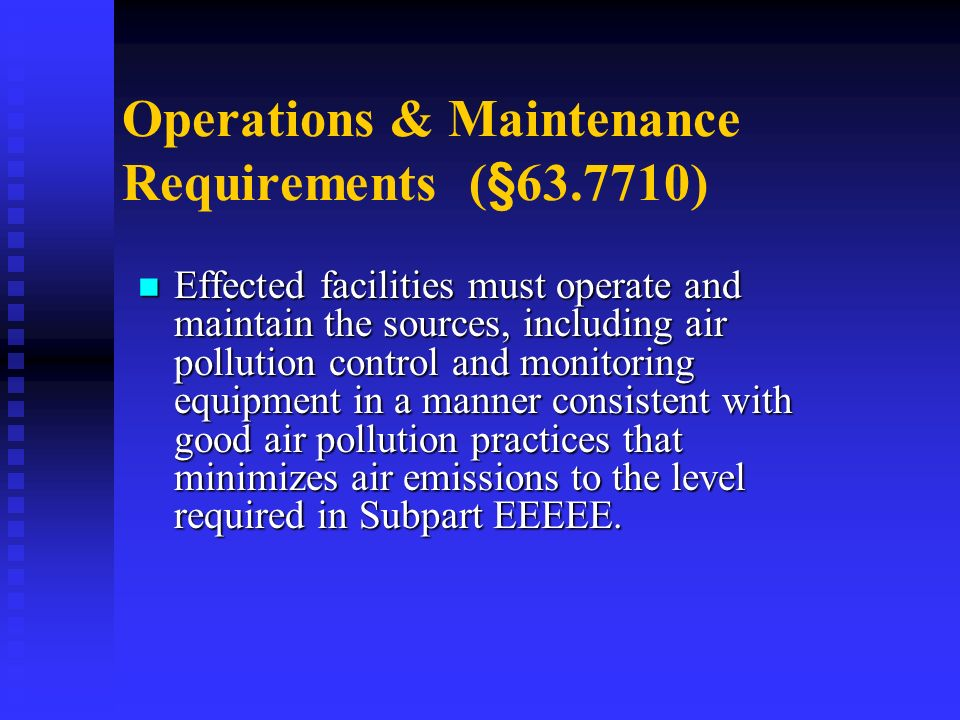 Operations & Maintenance Requirements (§ )