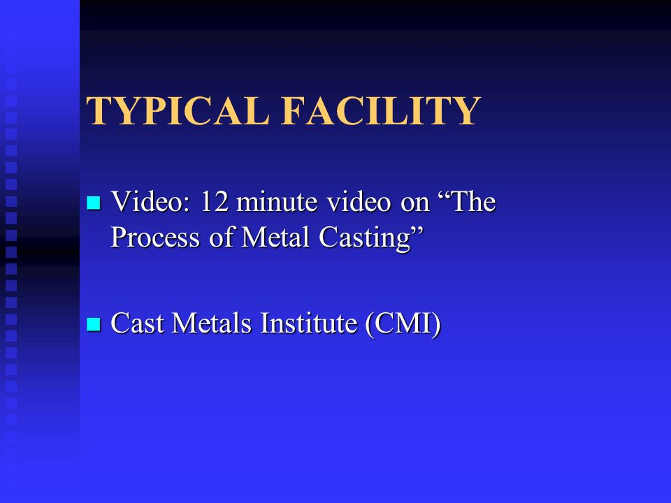 TYPICAL FACILITY Video: 12 minute video on The Process of Metal Casting Cast Metals Institute (CMI)
