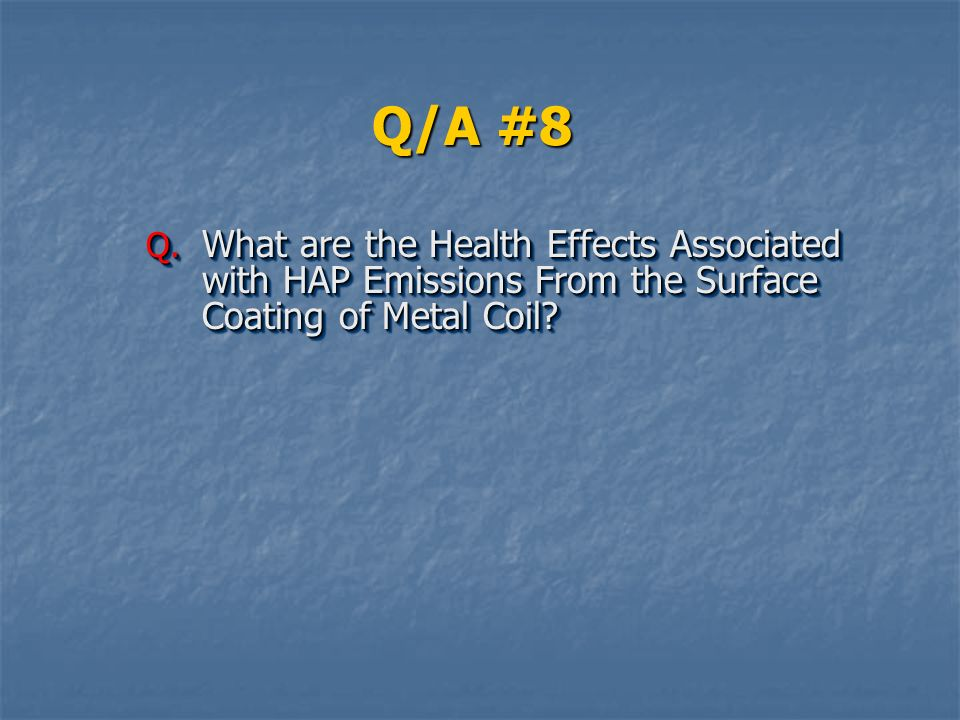 Q/A #8 What are the Health Effects Associated with HAP Emissions From the Surface Coating of Metal Coil