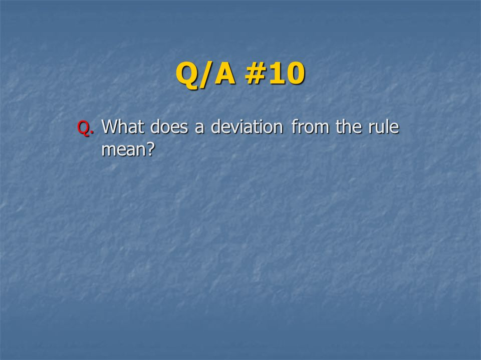 Q/A #10 What does a deviation from the rule mean