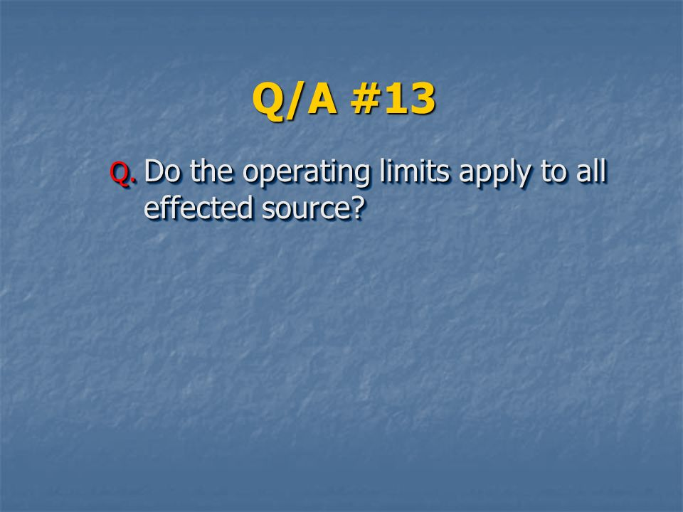 Q/A #13 Do the operating limits apply to all effected source