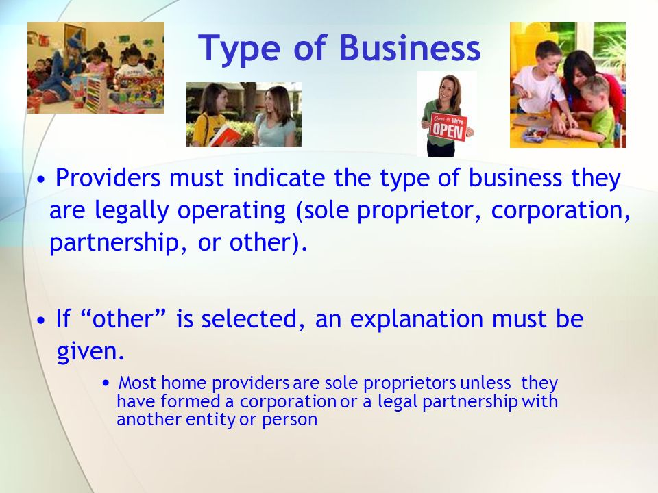 Type of Business Providers must indicate the type of business they are legally operating (sole proprietor, corporation, partnership, or other).