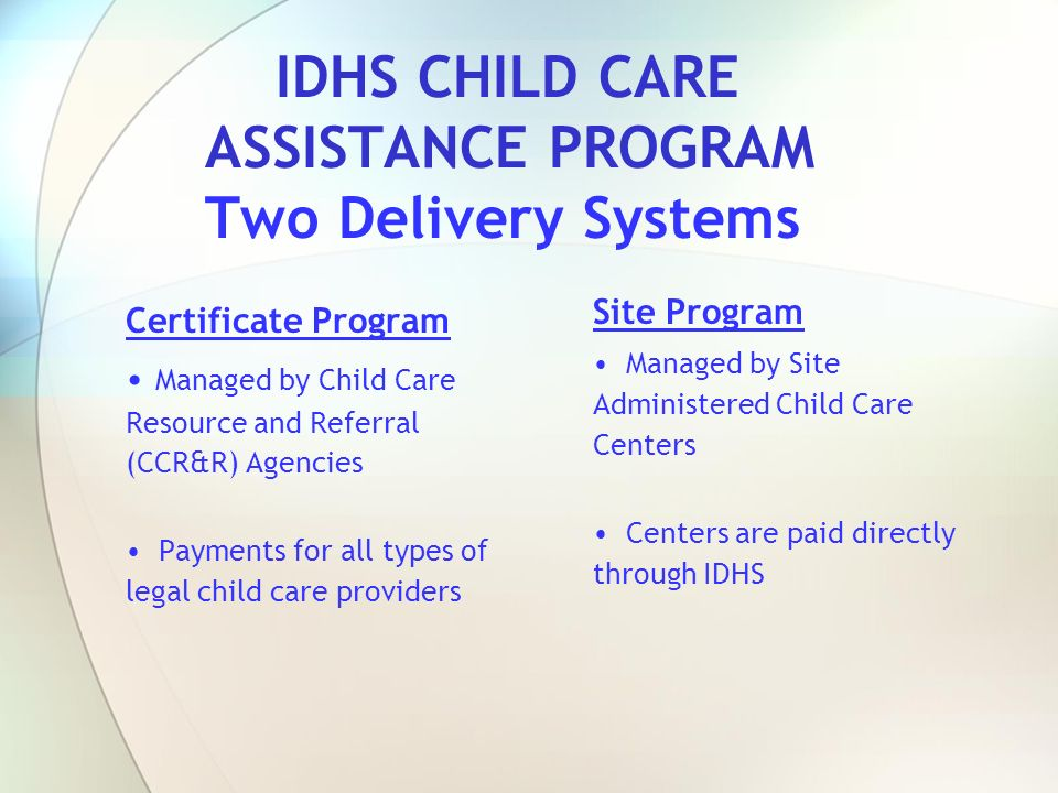 IDHS CHILD CARE ASSISTANCE PROGRAM Two Delivery Systems