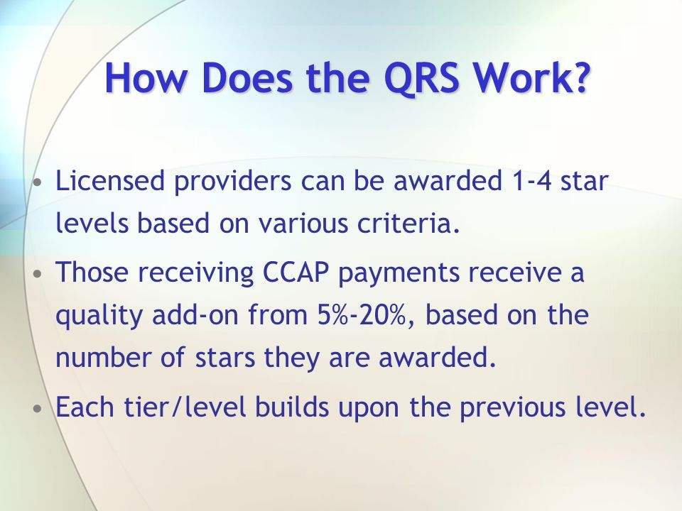 How Does the QRS Work Licensed providers can be awarded 1-4 star levels based on various criteria.