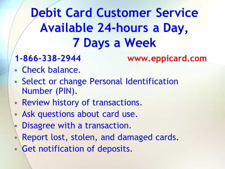Debit Card Customer Service Available 24-hours a Day, 7 Days a Week