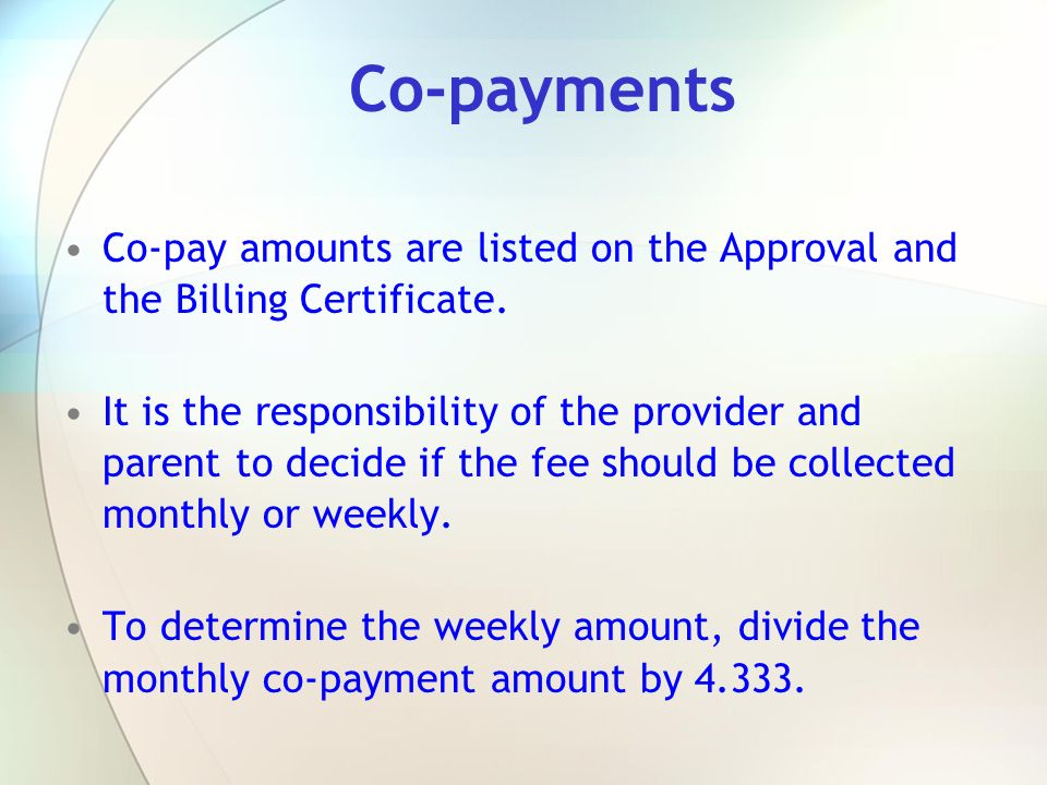 Co-payments Co-pay amounts are listed on the Approval and the Billing Certificate.