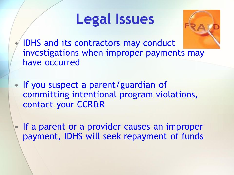 Legal Issues IDHS and its contractors may conduct investigations when improper payments may have occurred.