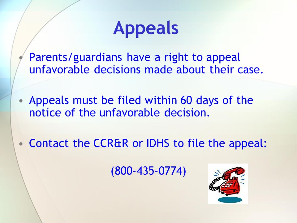 Appeals Parents/guardians have a right to appeal unfavorable decisions made about their case.