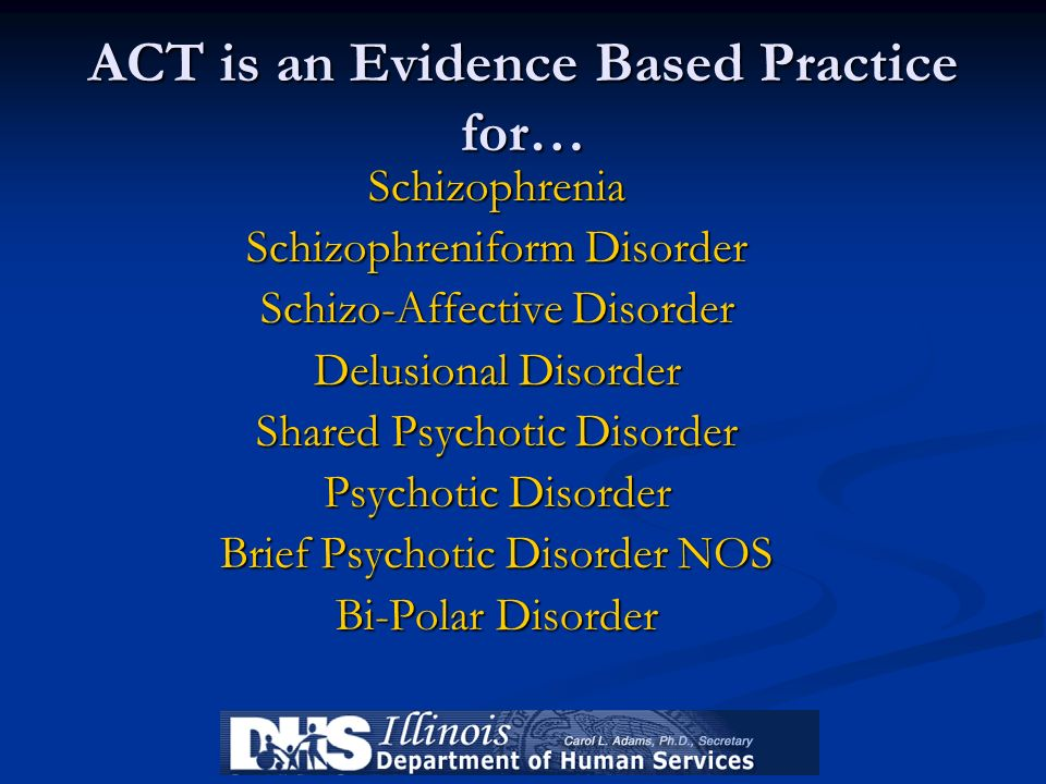 ACT is an Evidence Based Practice for…