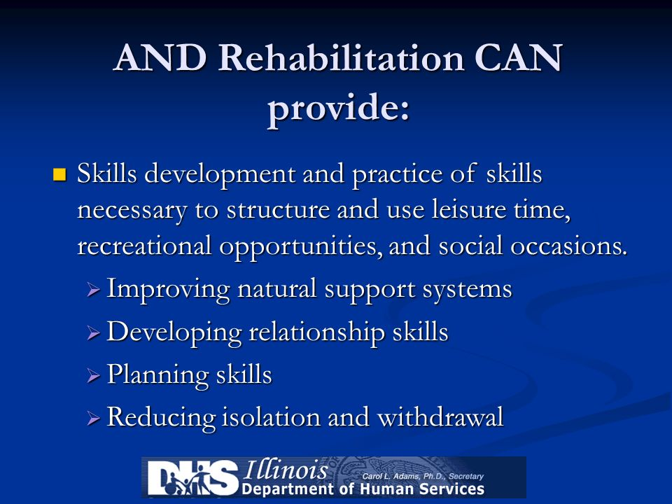 AND Rehabilitation CAN provide: