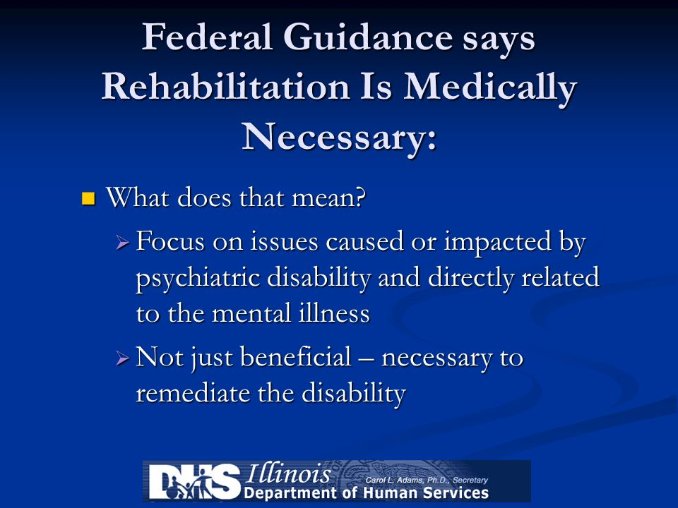 Federal Guidance says Rehabilitation Is Medically Necessary:
