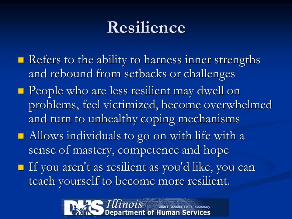 Resilience Refers to the ability to harness inner strengths and rebound from setbacks or challenges.