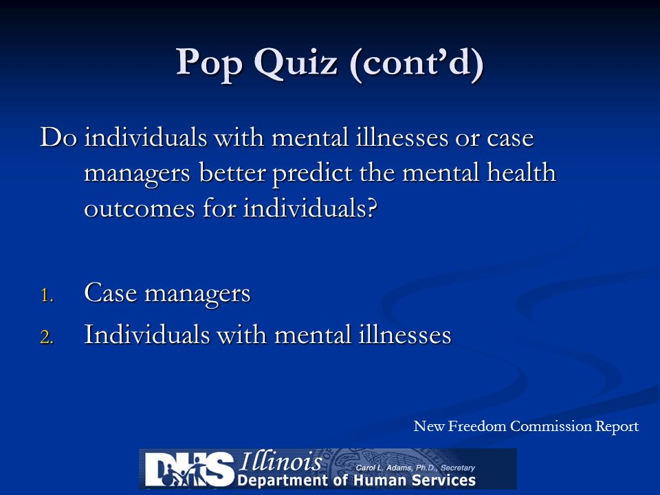 Pop Quiz (cont'd) Do individuals with mental illnesses or case managers better predict the mental health outcomes for individuals