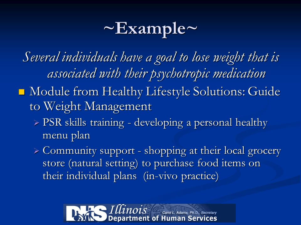 ~Example~ Several individuals have a goal to lose weight that is associated with their psychotropic medication.