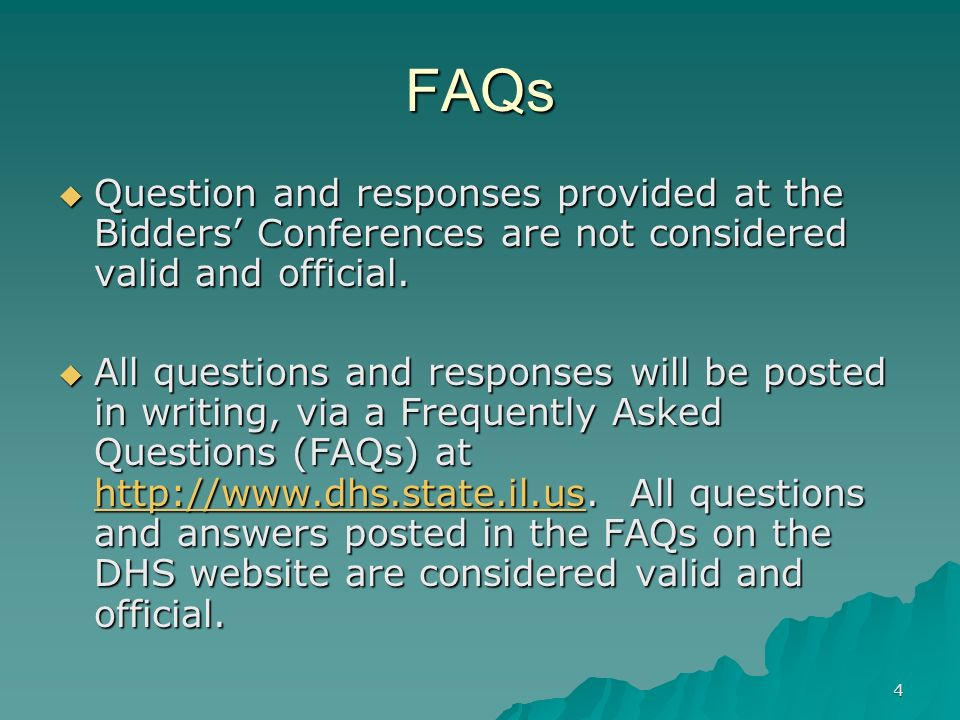 FAQs Question and responses provided at the Bidders' Conferences are not considered valid and official.