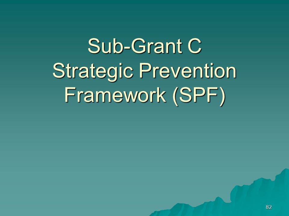 Sub-Grant C Strategic Prevention Framework (SPF)