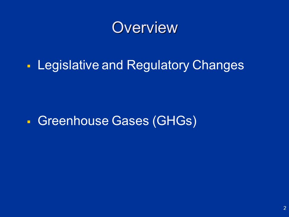 Overview Legislative and Regulatory Changes Greenhouse Gases (GHGs)