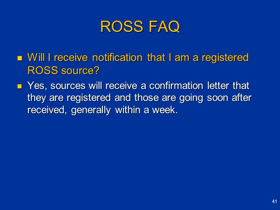 ROSS FAQ Will I receive notification that I am a registered ROSS source