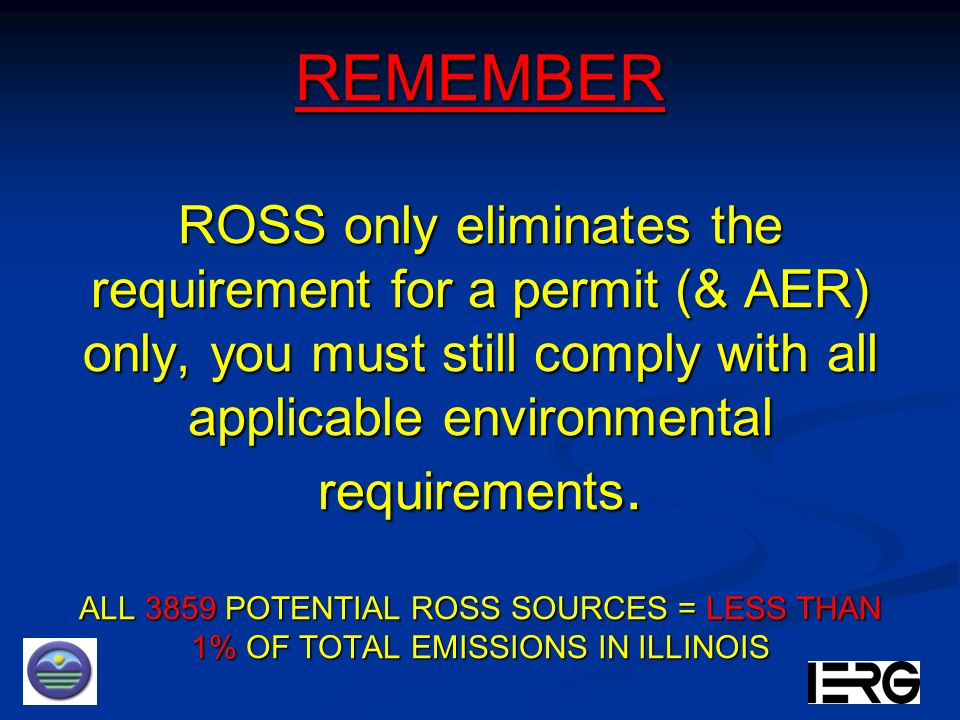 REMEMBER ROSS only eliminates the requirement for a permit (& AER) only, you must still comply with all applicable environmental requirements.