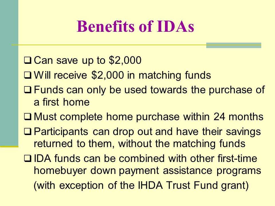 Benefits of IDAs Can save up to $2,000