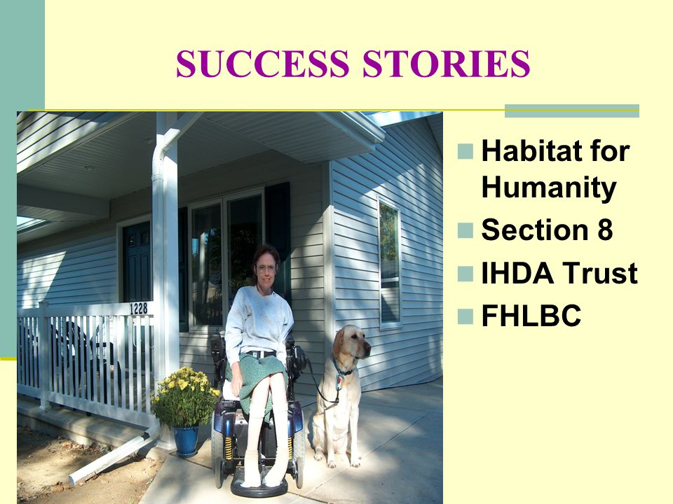 SUCCESS STORIES Habitat for Humanity Section 8 IHDA Trust FHLBC