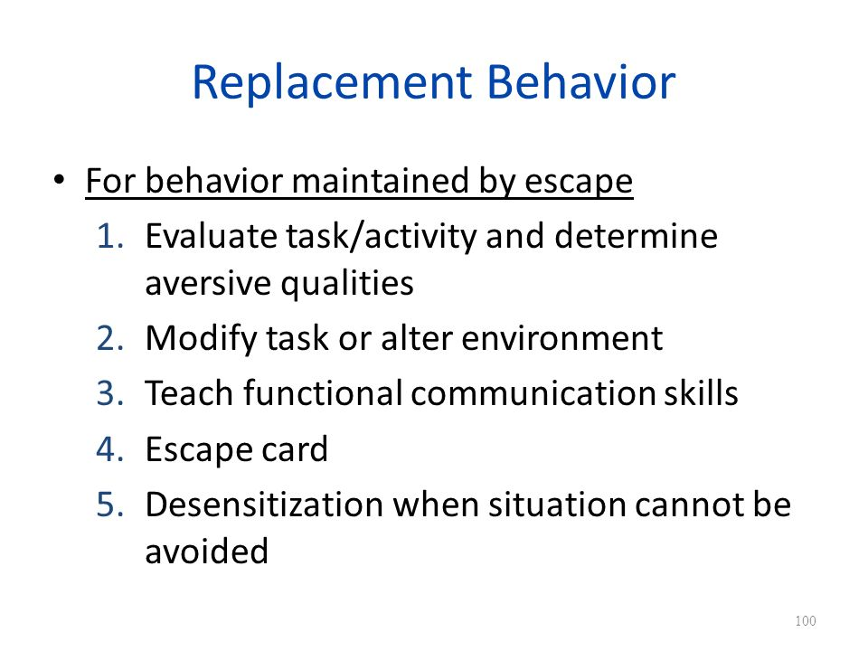 Replacement Behavior For behavior maintained by escape