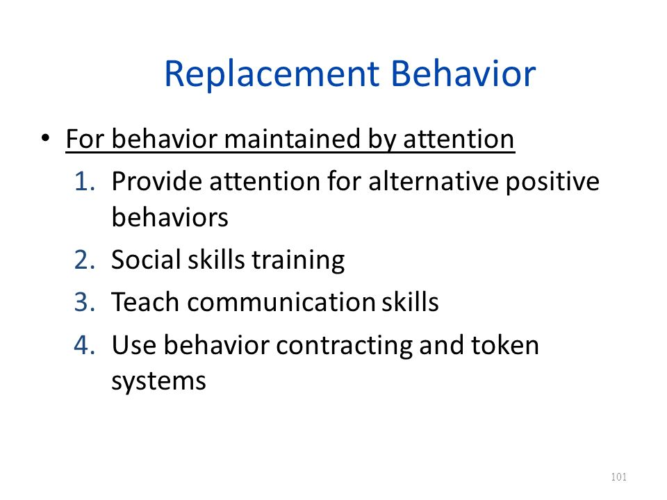 Replacement Behavior For behavior maintained by attention