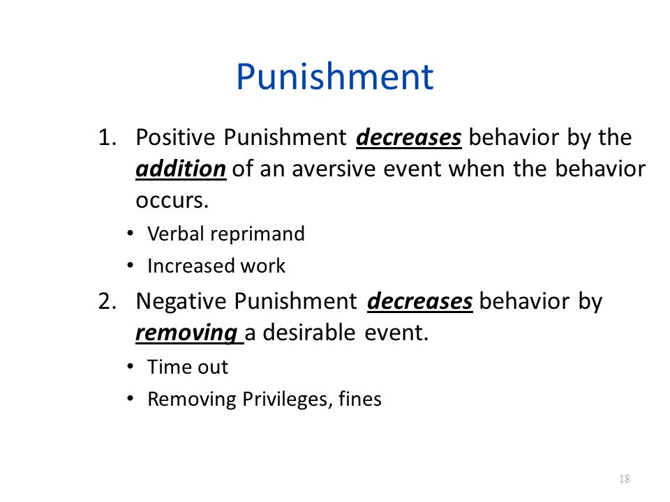 Punishment Positive Punishment decreases behavior by the addition of an aversive event when the behavior occurs.