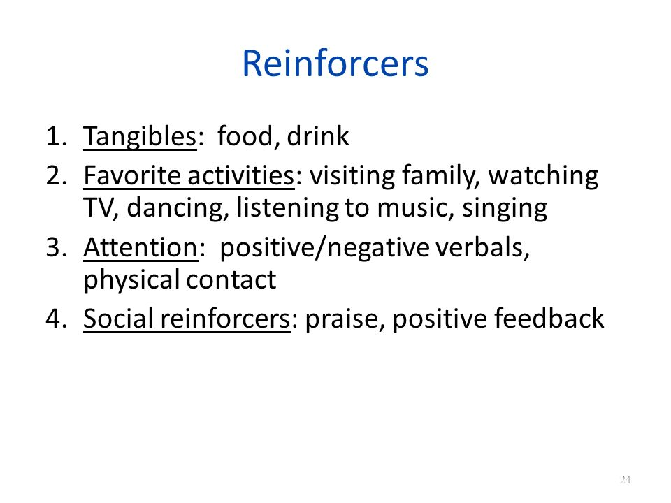 Reinforcers Tangibles: food, drink