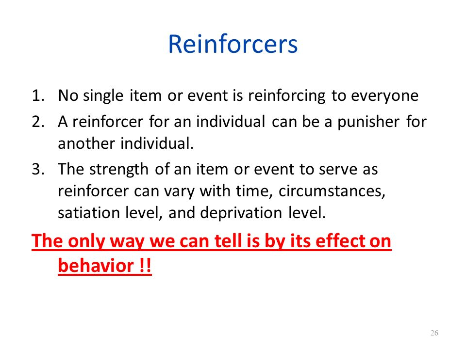 Reinforcers The only way we can tell is by its effect on behavior !!