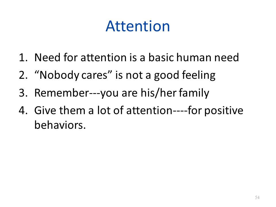 Attention Need for attention is a basic human need