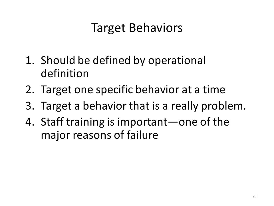 Target Behaviors Should be defined by operational definition