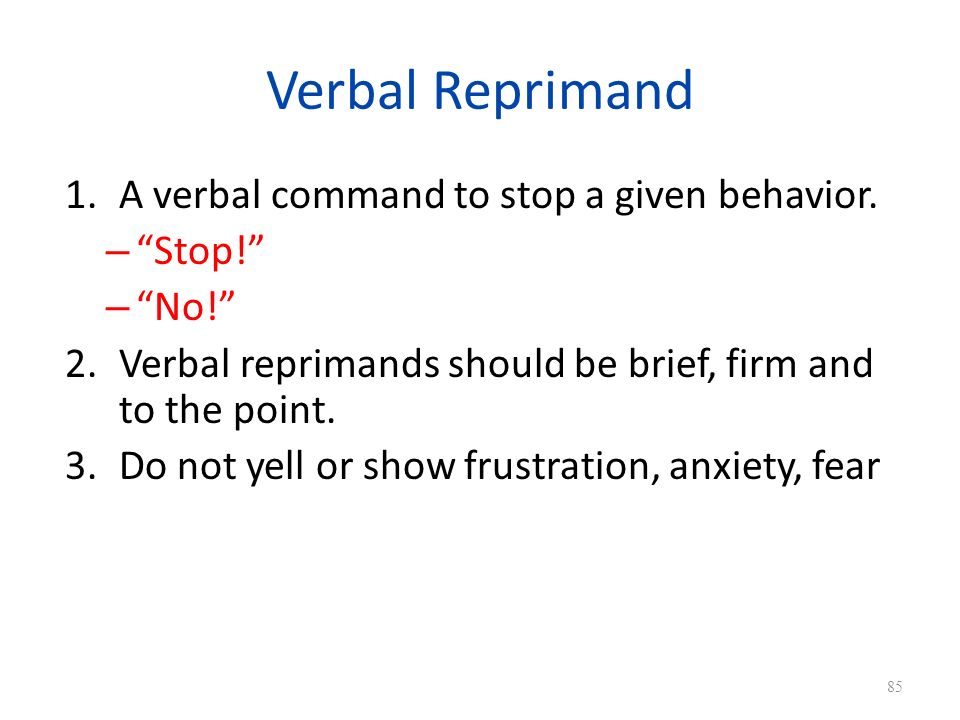 Verbal Reprimand A verbal command to stop a given behavior. Stop!