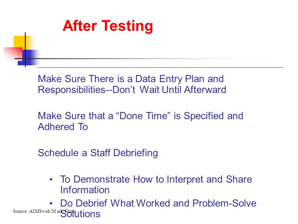 After Testing Make Sure There is a Data Entry Plan and Responsibilities--Don't Wait Until Afterward.