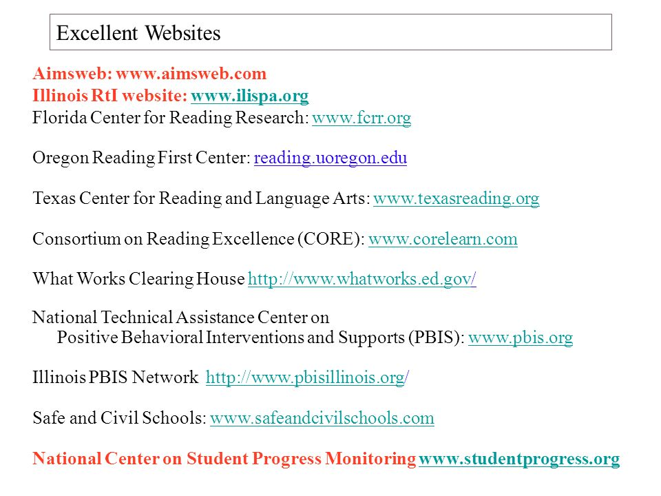 Excellent Websites Aimsweb:   Illinois RtI website:   Florida Center for Reading Research: