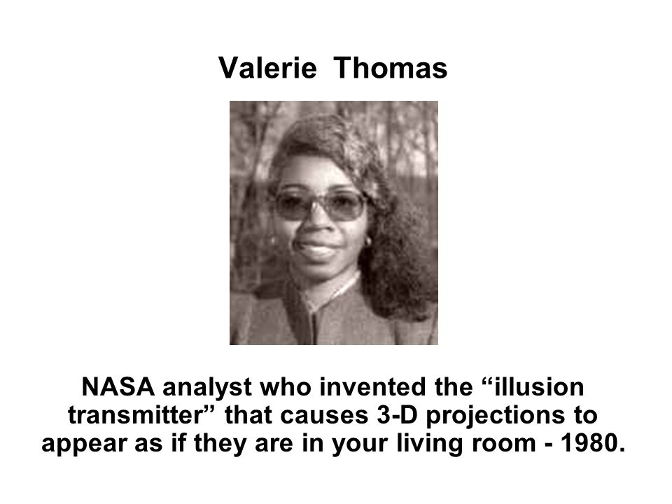 Valerie Thomas NASA analyst who invented the illusion transmitter that causes 3-D projections to appear as if they are in your living room - 1980.