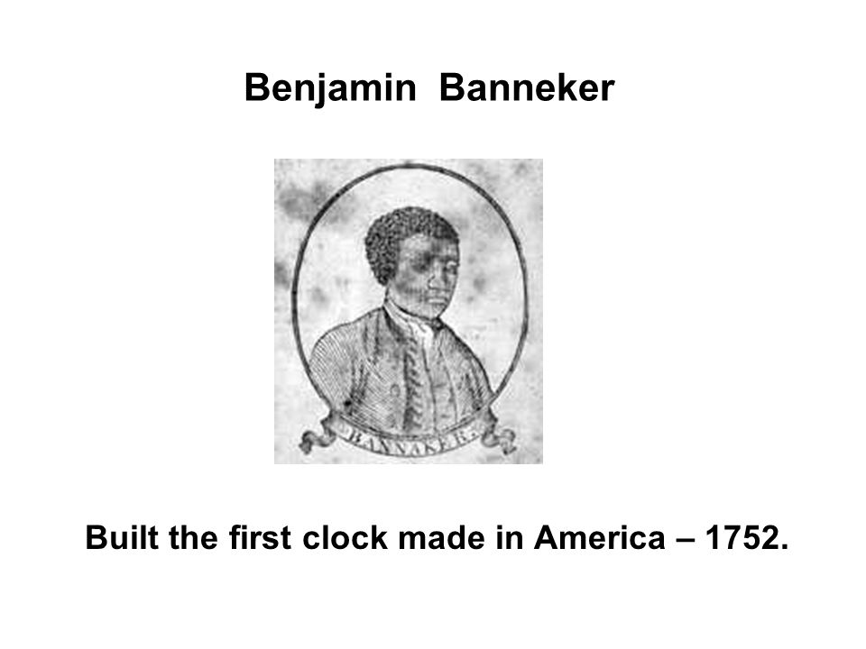 Built the first clock made in America – 1752.